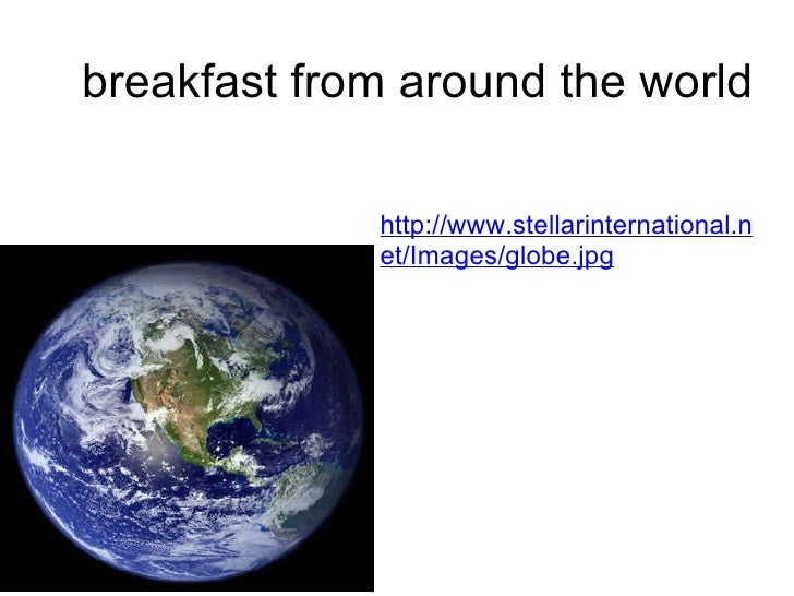 breakfast from around the world http://www.stellarinternational.net/Images/globe.jpg