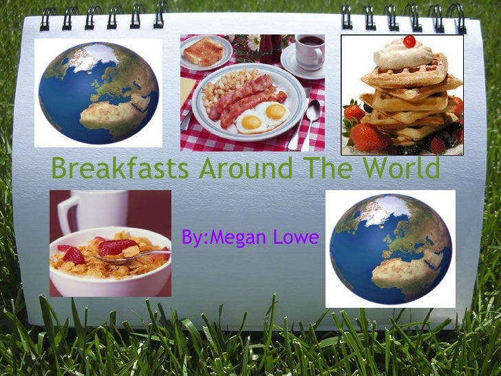 Breakfasts Around The World  By:Megan Lowe