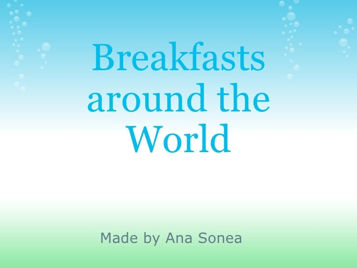 Breakfasts around the World Made by Ana Sonea