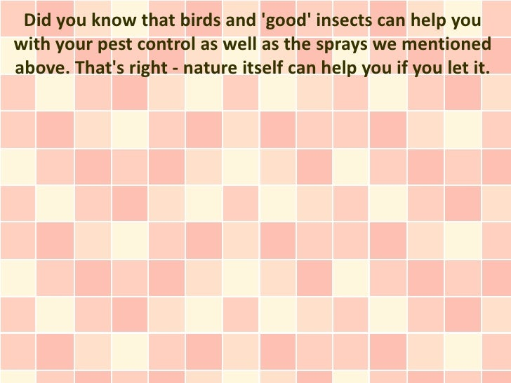 Did you know that birds and good insects can help youwith your pest control as well as the sprays we mentionedabove. Thats...