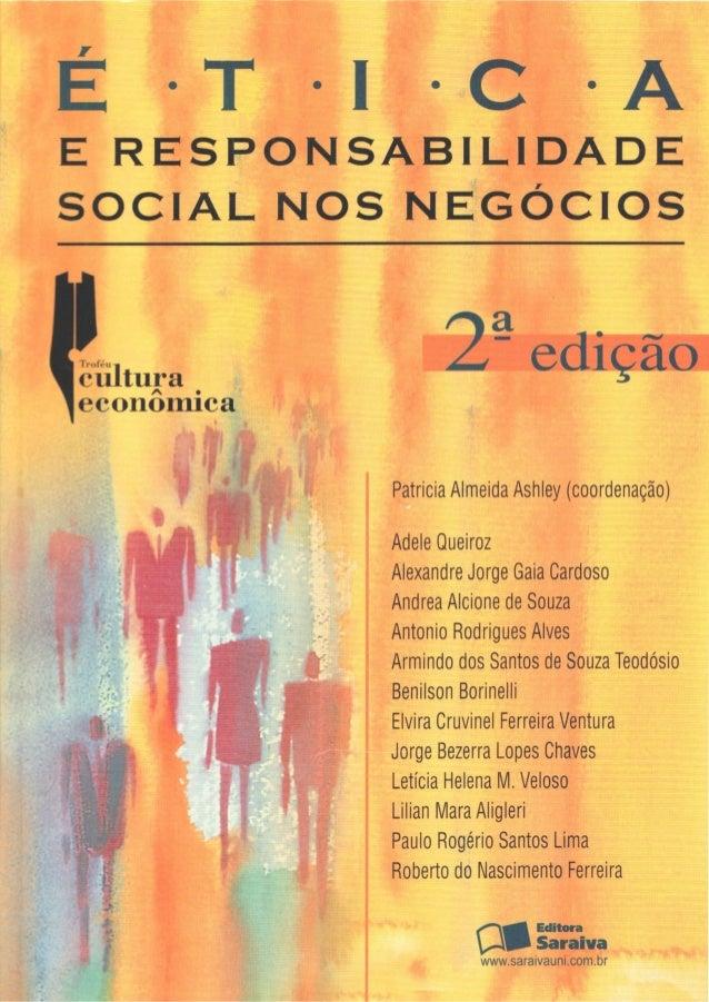 É T I C A E RESPONSABILIDADE SOCIAL NOS NEGÓCIOS í• 1 rofeu | ^ c u l t u r a 1 e c o n ô m i c a 2 edição Patrícia Almeid...