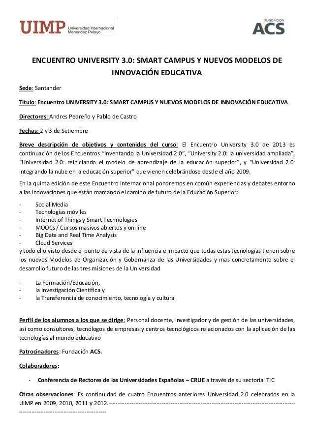 ENCUENTRO UNIVERSITY 3.0: SMART CAMPUS Y NUEVOS MODELOS DE INNOVACIÓN EDUCATIVA Sede: Santander Título: Encuentro UNIVERSI...