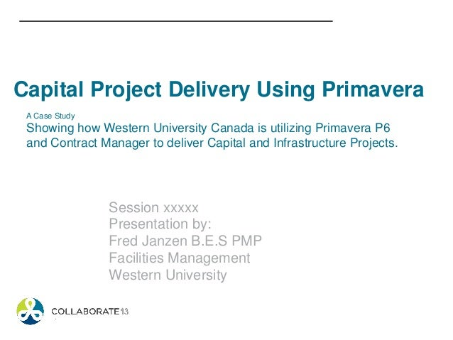 A Case Study Showing how Western University Canada is utilizing Primavera P6 and Contract Manager to deliver Capital and I...