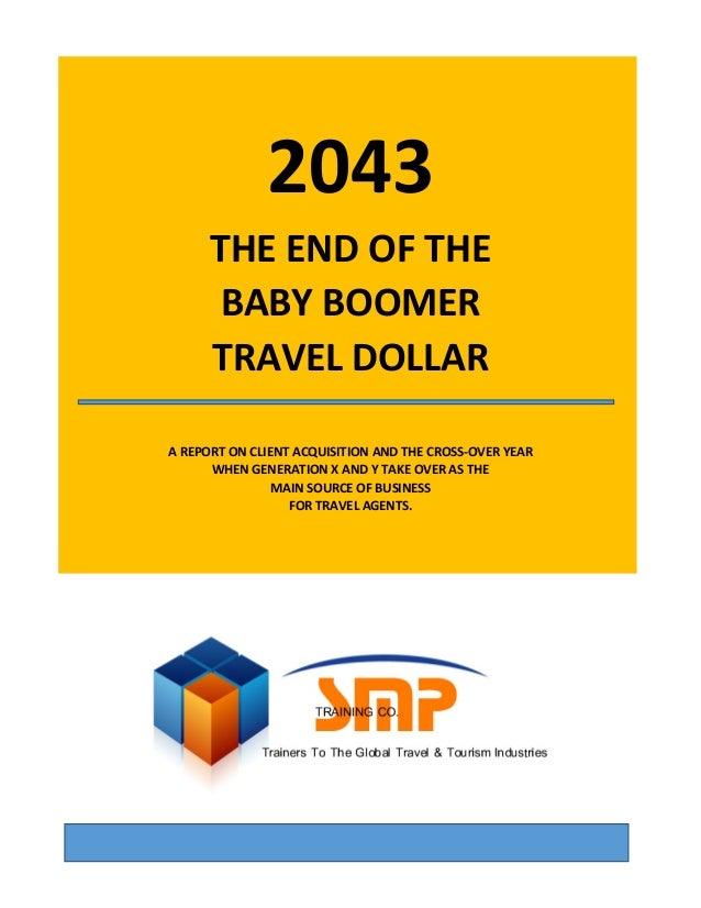 ©2013 Steve Crowhurst, SMP Training Co., All Rights Reserved 0 2043 THE END OF THE BABY BOOMER TRAVEL DOLLAR A REPORT ON C...