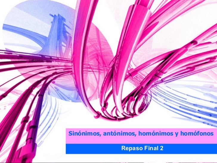 Sinónimos, antónimos, homónimos y homófonos Repaso Final 2