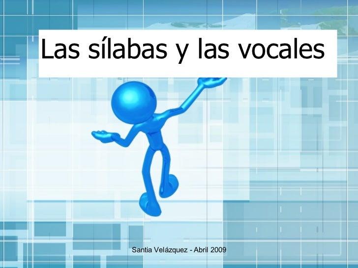 Las sílabas y las vocales Santia Velázquez - Abril 2009