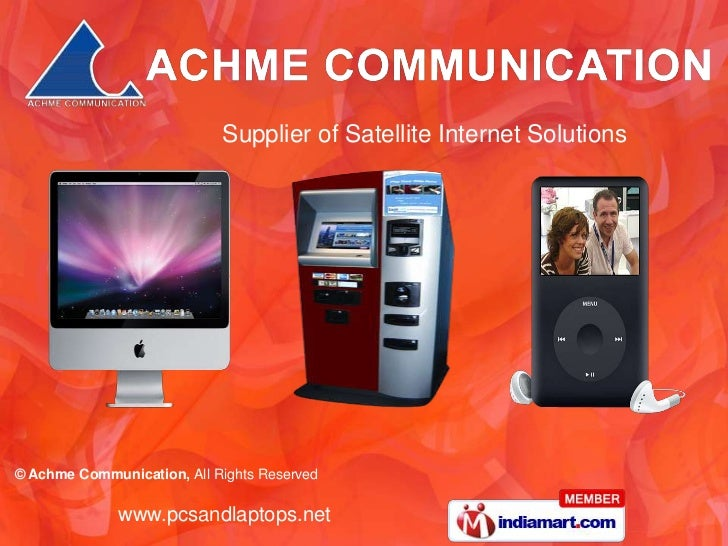 Supplier of Satellite Internet Solutions© Achme Communication, All Rights Reserved              www.pcsandlaptops.net
