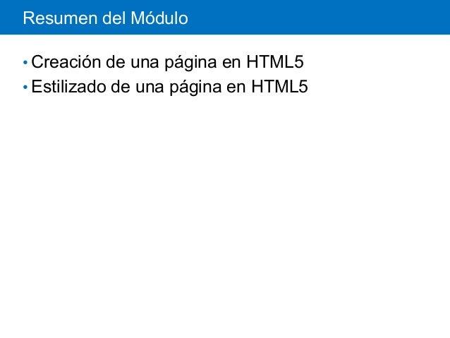 Resumen del Módulo •Creación de una página en HTML5 •Estilizado de una página en HTML5