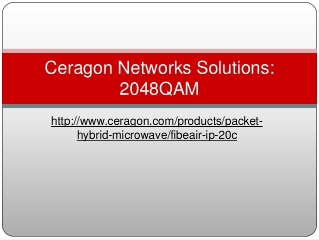 Ceragon Networks Solutions: 2048QAM http://www.ceragon.com/products/packethybrid-microwave/fibeair-ip-20c