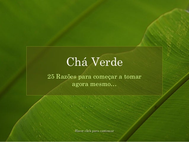 25 Razões para começar a tomar agora mesmo… Chá Verde Hacer click para continuarHacer click para continuar