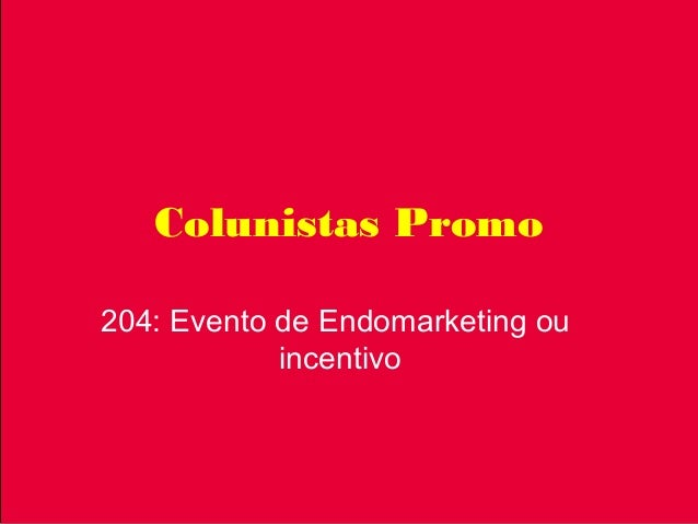 Colunistas Promo 204: Evento de Endomarketing ou incentivo