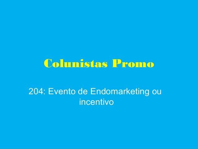 Colunistas Promo 204: Evento de Endomarketing ou incentivo