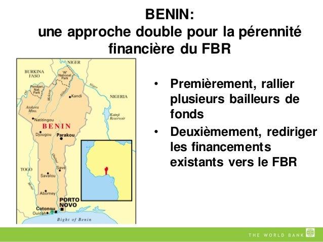 BENIN: une approche double pour la pérennité financière du FBR • Premièrement, rallier plusieurs bailleurs de fonds • Deux...