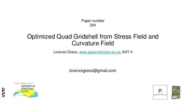 Optimized Quad Gridshell from Stress Field and Curvature Field Lorenzo Greco, www.parametricism.co.uk, AKT II Paper number...