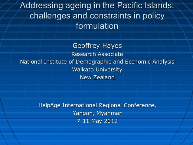 Addressing ageing in the Pacific Islands:Addressing ageing in the Pacific Islands: challenges and constraints in policycha...