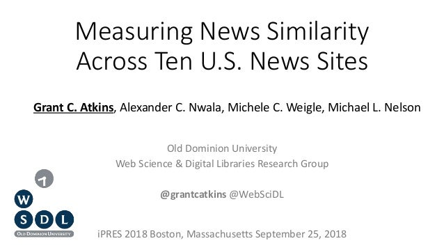 Measuring News Similarity Across Ten U.S. News Sites Old Dominion University Web Science & Digital Libraries Research Grou...