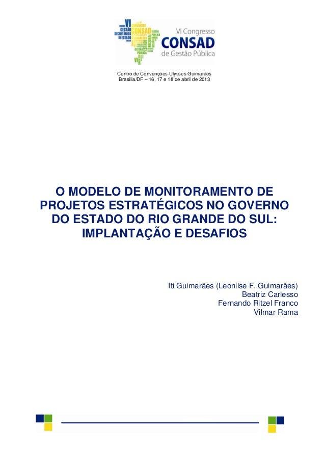 Centro de Convenções Ulysses Guimarães Brasília/DF – 16, 17 e 18 de abril de 2013 O MODELO DE MONITORAMENTO DE PROJETOS ES...