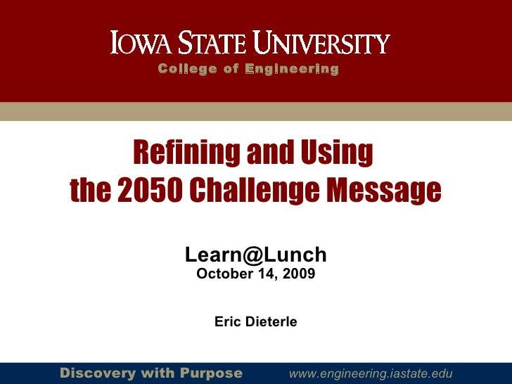 <ul><li>Eric Dieterle </li></ul>Refining and Using  the 2050 Challenge Message <ul><li>[email_address] </li></ul><ul><li>O...