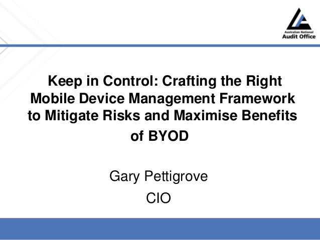 Keep in Control: Crafting the Right Mobile Device Management Framework to Mitigate Risks and Maximise Benefits of BYOD Gar...