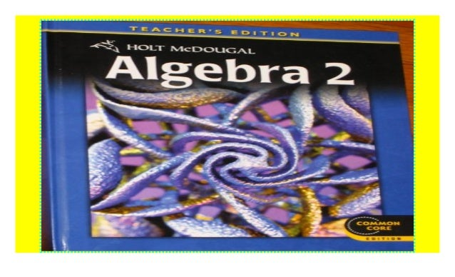 Holt McDougal Algebra 2: Common Core Teacher's Edition 2012