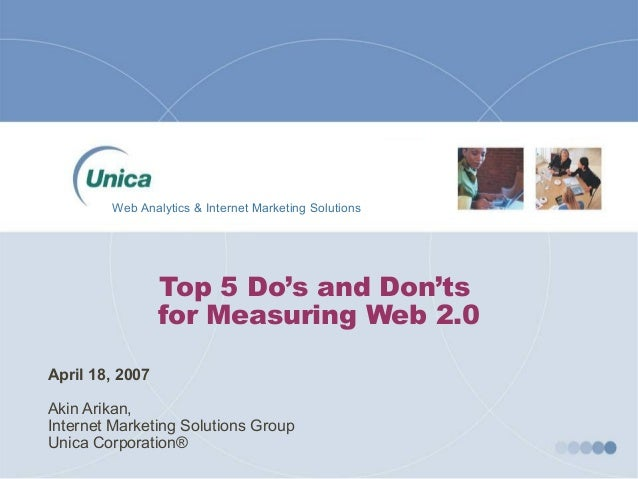 Top 5 Do's and Don'ts for Measuring Web 2.0 April 18, 2007 Akin Arikan, Internet Marketing Solutions Group Unica Corporati...