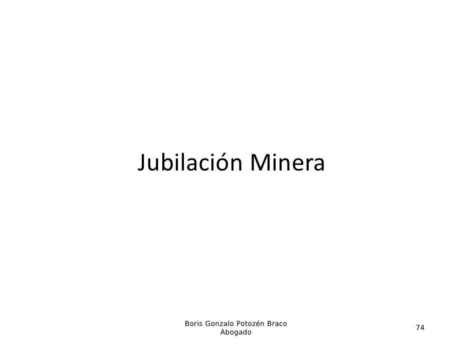 JubilaciónMineraJubilación Minera    Boris Gonzalo Potozén Braco                                  74             Abogado