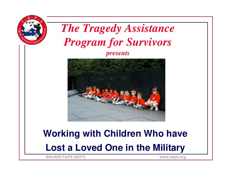The Tragedy Assistance        Program for Survivors                       presents     Working with Children Who have Lost...