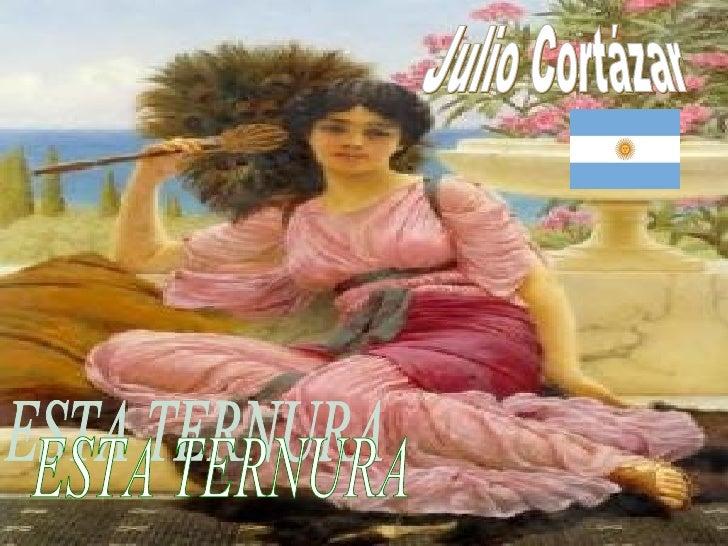 ESTA TERNURA Julio Cortázar