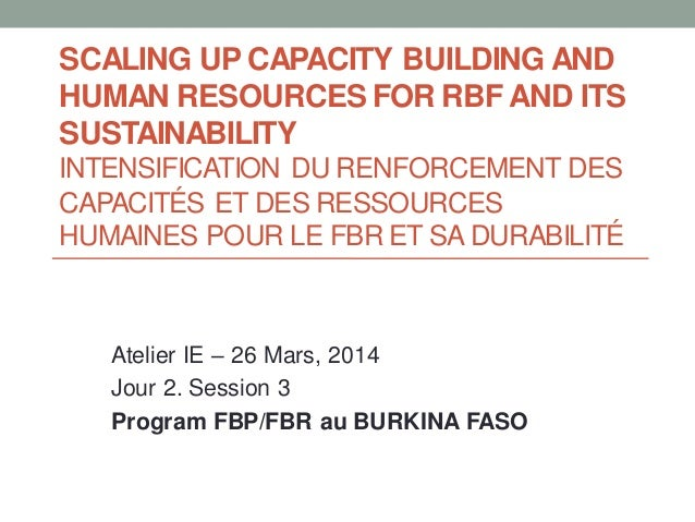 SCALING UP CAPACITY BUILDING AND HUMAN RESOURCES FOR RBF AND ITS SUSTAINABILITY INTENSIFICATION DU RENFORCEMENT DES CAPACI...