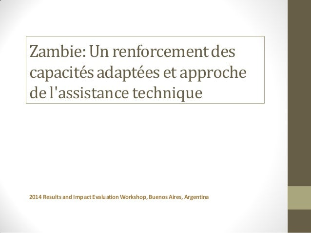 Zambie:Un renforcementdes capacitésadaptéeset approche de l'assistance technique 2014 Results and Impact EvaluationWorksho...