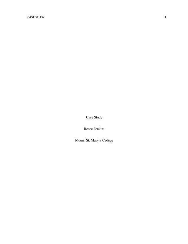 CASE STUDY 1 Case Study Renee Jenkins Mount St. Mary's College