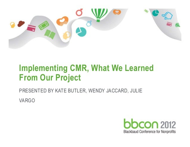 1/7/2017 Footer 1 Implementing CMR, What We Learned From Our Project PRESENTED BY KATE BUTLER, WENDY JACCARD, JULIE VARGO