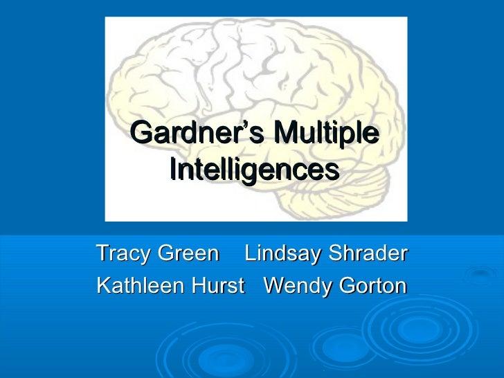Gardner's Multiple    IntelligencesTracy Green Lindsay ShraderKathleen Hurst Wendy Gorton