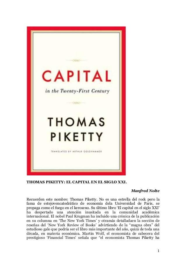 1 THOMAS PIKETTY: EL CAPITAL EN EL SIGLO XXI. Manfred Nolte Recuerden este nombre: Thomas Piketty. No es una estrella del ...
