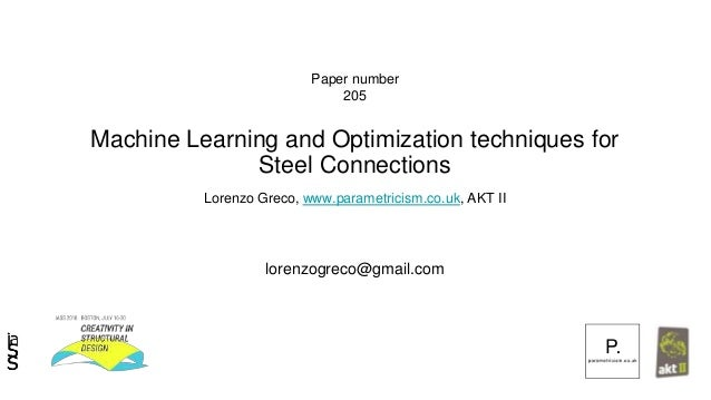 Machine Learning and Optimization techniques for Steel Connections Lorenzo Greco, www.parametricism.co.uk, AKT II Paper nu...