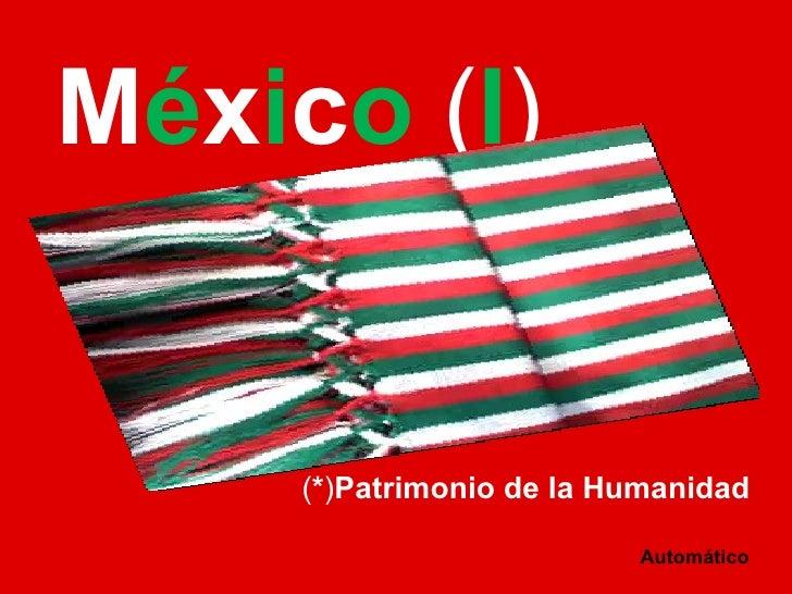 México (I)     (*)Patrimonio de la Humanidad                          Automático