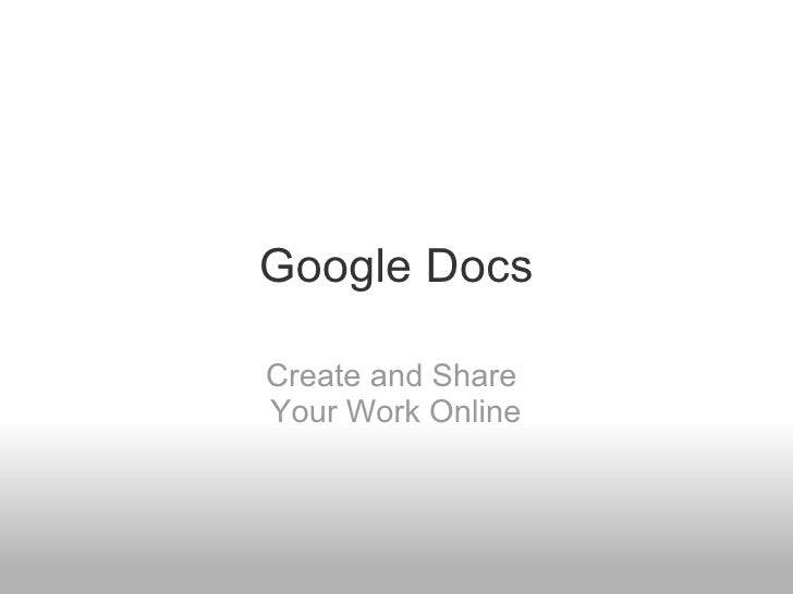 Google Docs Create and Share  Your Work Online