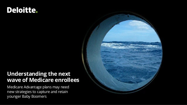 Understanding the next wave of Medicare enrollees Medicare Advantage plans may need new strategies to capture and retain y...