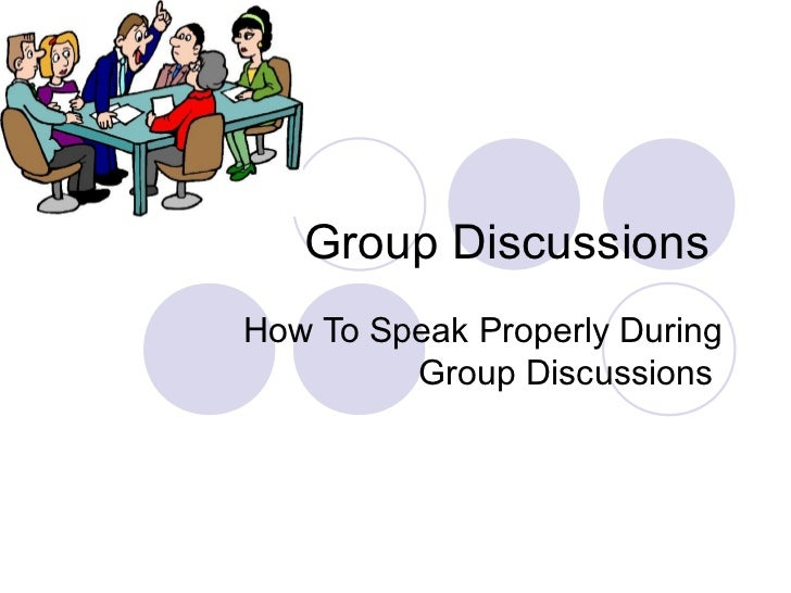 Group DiscussionsHow To Speak Properly During         Group Discussions