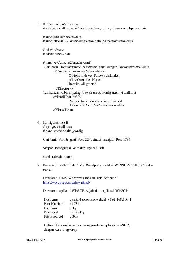 2063-P1-15/16 Hak Cipta pada Kemdikbud PP-6/7 5. Konfigurasi Web Server # apt-get install apache2 php5 php5-mysql mysql-se...