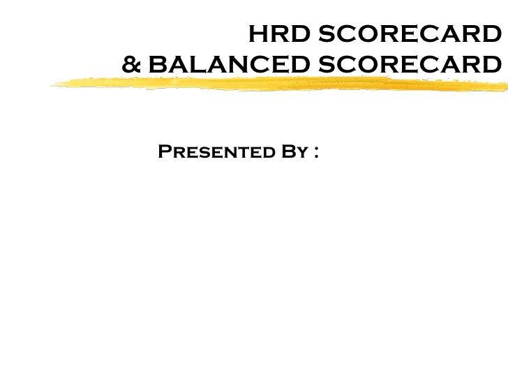 HRD SCORECARD & BALANCED SCORECARD Presented By :