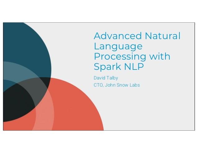 Advanced Natural Language Processing with Spark NLP David Talby CTO, John Snow Labs