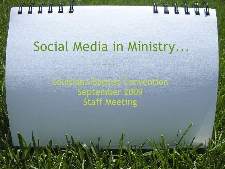 Social Media in Ministry... Louisiana Baptist Convention September 2009 Staff Meeting