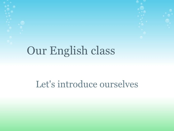 Let's introduce ourselves Our English class
