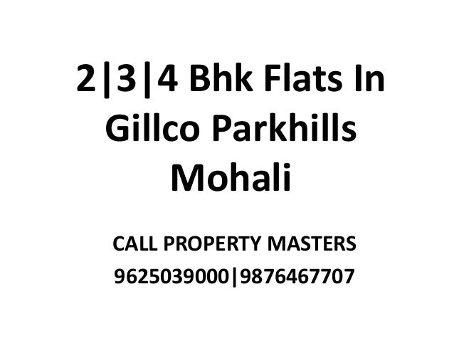 2|3|4 Bhk Flats In Gillco Parkhills Mohali CALL PROPERTY MASTERS 9625039000|9876467707