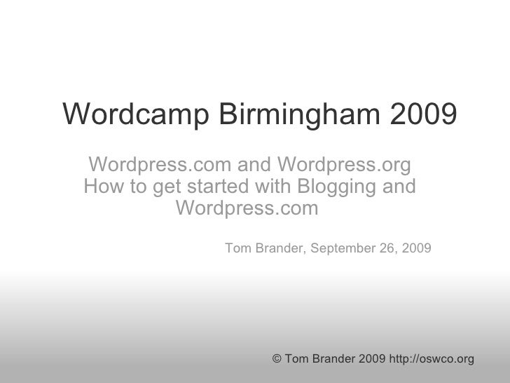 Wordcamp Birmingham 2009 Wordpress.com and Wordpress.org How to get started with Blogging and Wordpress.com    Tom Brander...