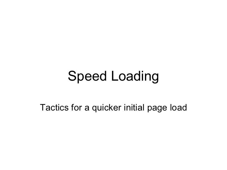 Speed Loading Tactics for a quicker initial page load
