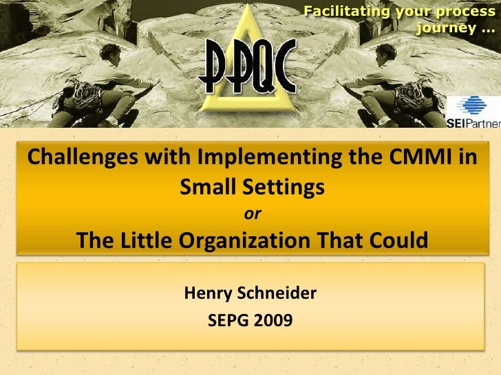 Facilitating your process                                           journey …     Challenges with Implementing the CMMI in...