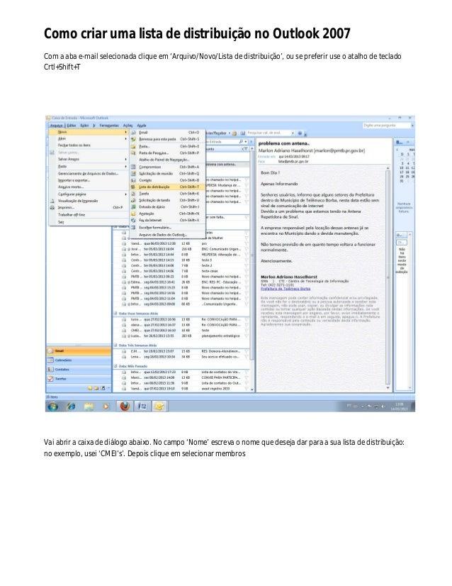 Como criar uma lista de distribuição no Outlook 2007Com a aba e-mail selecionada clique em 'Arquivo/Novo/Lista de distribu...