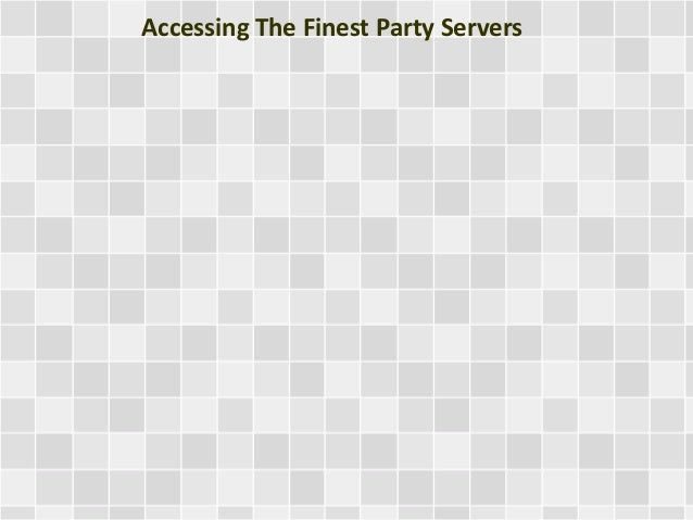 Accessing The Finest Party Servers